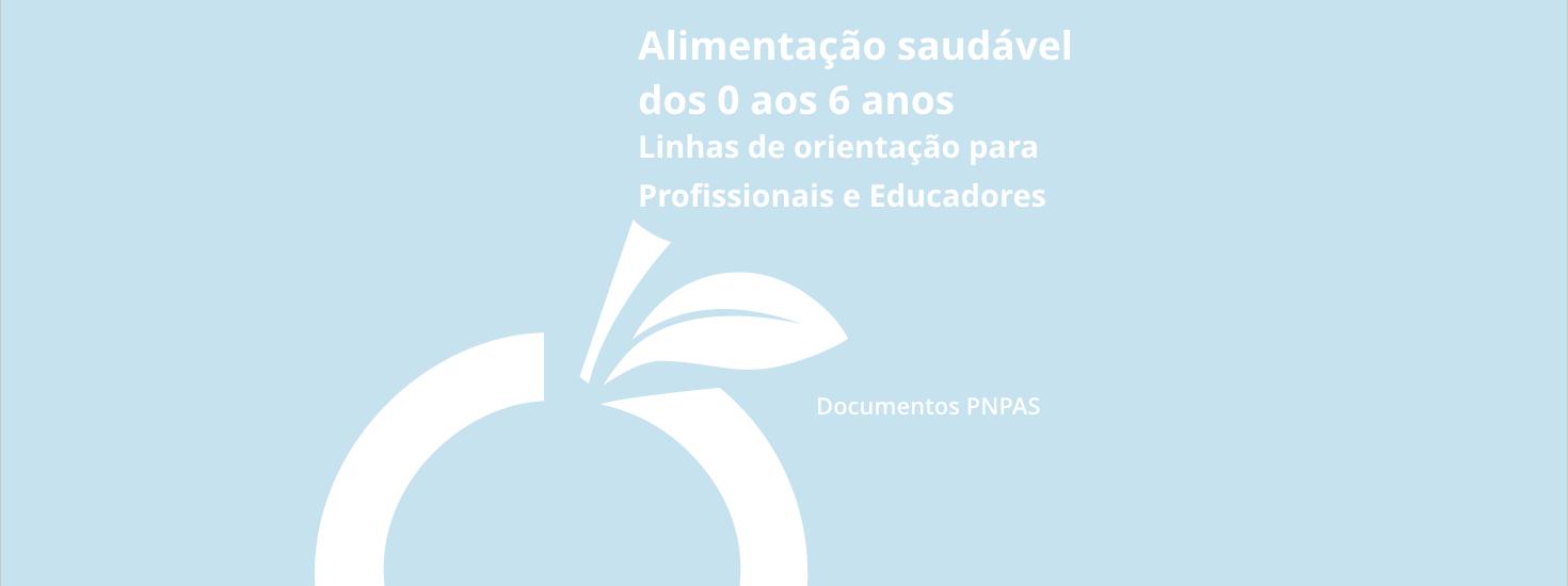 Alimentação Saudável dos 0 aos 6 anos – Linhas de Orientação para Profissionais e Educadores