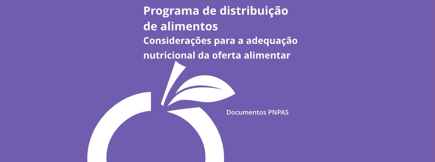 Programa de distribuição de alimentos: Considerações para a Adequação Nutricional da Oferta Alimentar